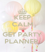 KEEP CALM AND GET PARTY PLANNER  - Personalised Poster A4 size