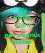 keep calm and get peanut butter - Personalised Poster A4 size
