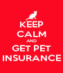 KEEP CALM AND GET PET INSURANCE - Personalised Poster A4 size