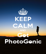 KEEP CALM AND Get PhotoGenic - Personalised Poster A4 size