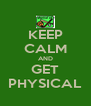 KEEP CALM AND GET PHYSICAL - Personalised Poster A4 size