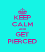 KEEP CALM AND GET PIERCED - Personalised Poster A4 size