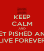 KEEP CALM AND GET PISHED AND LIVE FOREVER - Personalised Poster A4 size