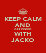 KEEP CALM AND GET PISSED WITH JACKO - Personalised Poster A4 size