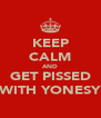 KEEP CALM AND GET PISSED WITH YONESY - Personalised Poster A4 size