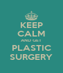 KEEP CALM AND GET PLASTIC SURGERY - Personalised Poster A4 size