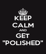 """KEEP CALM AND GET """"POLISHED"""" - Personalised Poster A4 size"""