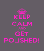 KEEP CALM AND GET POLISHED! - Personalised Poster A4 size