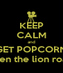 KEEP CALM and GET POPCORN when the lion roars - Personalised Poster A4 size