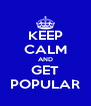 KEEP CALM AND GET POPULAR - Personalised Poster A4 size