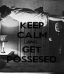KEEP CALM AND GET POSSESED - Personalised Poster A4 size