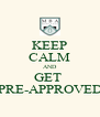 KEEP CALM AND GET  PRE-APPROVED - Personalised Poster A4 size