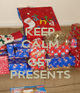 KEEP CALM AND GET PRESENTS - Personalised Poster A4 size