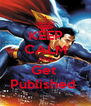 KEEP CALM AND Get  Published  - Personalised Poster A4 size