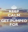 KEEP CALM AND GET PUMPED FOR - Personalised Poster A4 size