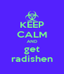 KEEP CALM AND get radishen - Personalised Poster A4 size