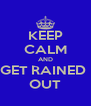 KEEP CALM AND GET RAINED  OUT - Personalised Poster A4 size