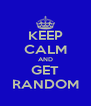 KEEP CALM AND GET RANDOM - Personalised Poster A4 size