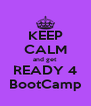 KEEP CALM and get  READY 4 BootCamp - Personalised Poster A4 size