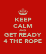 KEEP CALM AND GET READY 4 THE ROPE - Personalised Poster A4 size