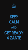 KEEP CALM AND GET READY 4 ZANTE - Personalised Poster A4 size