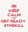 KEEP CALM AND GET READY  4THEKILL - Personalised Poster A4 size
