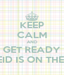 KEEP CALM AND GET READY CAZ EID IS ON THE WAY - Personalised Poster A4 size