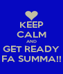 KEEP CALM AND GET READY FA SUMMA!! - Personalised Poster A4 size