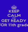 KEEP CALM AND  GET READY  FOR 11th grade - Personalised Poster A4 size