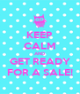 KEEP CALM AND GET READY FOR A SALE! - Personalised Poster A4 size