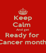 Keep Calm  And get  Ready for  Cancer month  - Personalised Poster A4 size