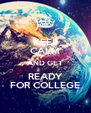 KEEP CALM AND GET READY FOR COLLEGE - Personalised Poster A4 size