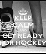 KEEP CALM AND GET READY FOR HOCKEY - Personalised Poster A4 size
