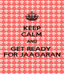 KEEP CALM AND GET READY  FOR JAAGARAN - Personalised Poster A4 size