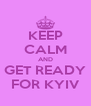 KEEP CALM AND GET READY FOR KYIV - Personalised Poster A4 size