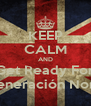 KEEP CALM AND Get Ready For La Generación Norteña - Personalised Poster A4 size