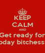 KEEP CALM AND Get ready for Ma bday bitchessssss - Personalised Poster A4 size