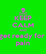 KEEP CALM AND get ready for  pain - Personalised Poster A4 size