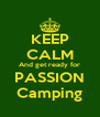 KEEP CALM And get ready for PASSION Camping - Personalised Poster A4 size