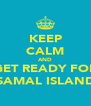 KEEP CALM AND GET READY FOR SAMAL ISLAND - Personalised Poster A4 size
