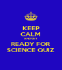 KEEP CALM AND GET READY FOR SCIENCE QUIZ - Personalised Poster A4 size
