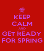 KEEP CALM AND GET READY FOR SPRING - Personalised Poster A4 size