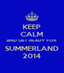 KEEP CALM AND GET READY FOR SUMMERLAND 2014 - Personalised Poster A4 size