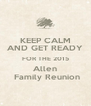 KEEP CALM AND GET READY FOR THE 2015 Allen  Family Reunion - Personalised Poster A4 size