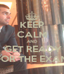 KEEP CALM AND  GET READY FOR THE EXAM - Personalised Poster A4 size