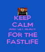 KEEP CALM AND GET READY FOR THE FASTLIFE - Personalised Poster A4 size