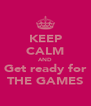 KEEP CALM AND Get ready for THE GAMES - Personalised Poster A4 size