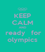 KEEP CALM AND get   ready   for  the olympics - Personalised Poster A4 size