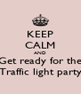 KEEP CALM AND Get ready for the Traffic light party - Personalised Poster A4 size