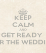 KEEP CALM AND GET READY  FOR THE WEDDING - Personalised Poster A4 size